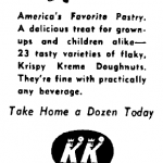 "Newspaper ad reading: ""Open 24 Hours Daily. Krispy Kreme: Party Treat. America's Favorite Pastry. A delicious treat for grown-ups and children alike—23 tasty varieties of flaky, Krispy Kreme Doughnuts. They're fine with practically any beverage. Take Home a Dozen Today. Krispy Kreme Doughnuts: 2 Locations, Lake at Gordon Sts., West End; 440 Ponce de Leon Ave., N.E."""